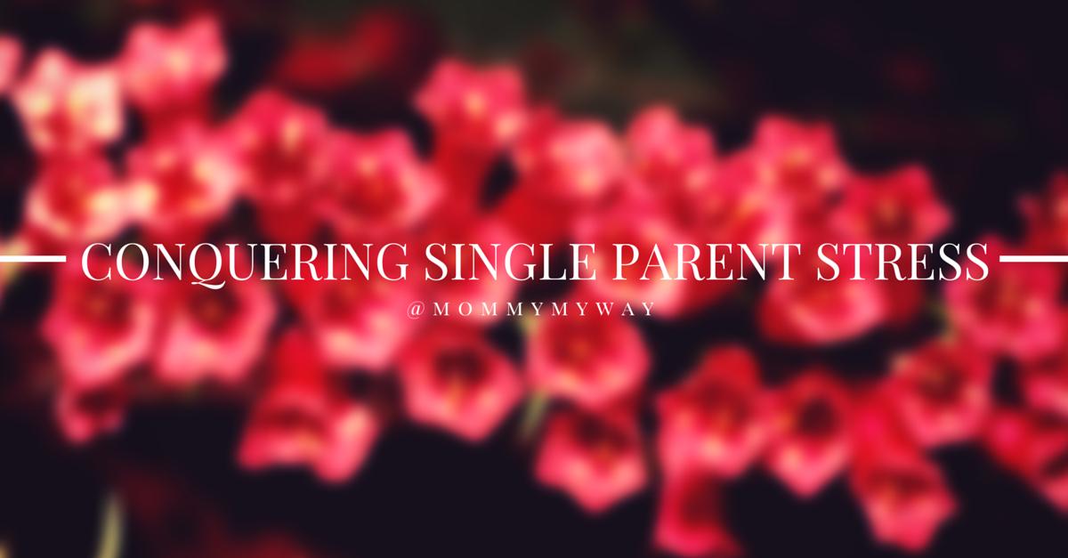 GUEST POST – Conquering Single Parent Stress: Six Tips