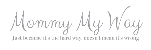 Mommy My Way - Just because it's the hard way, doesn't mean it's wrong
