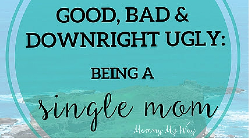 The Good, Bad & Downright Ugly: Being a Single Mom (GUEST POST)