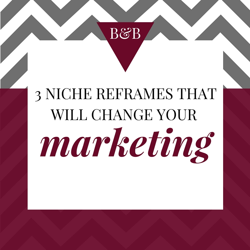 3 Niche reframes that will change your marketing