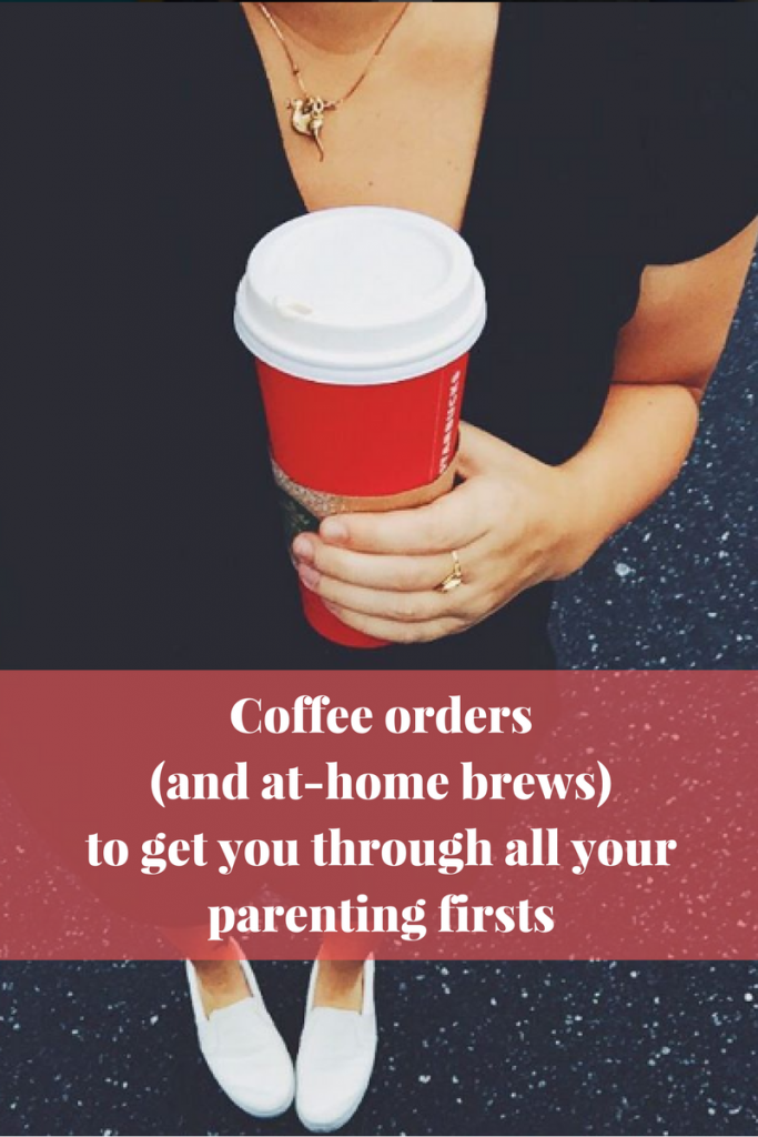Coffee orders (and at home brews) to get you through a few of your parenting firsts